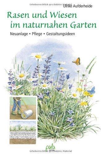 Rasen und Wiesen im naturnahen Garten: Neuanlage - Pflege - Gestaltungsideen von Ulrike Aufderheide (17. Januar 2011) Gebundene Ausgabe