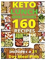 Keto Lunch and Side Dishes: 160 Easy To Follow Recipes for Ketogenic Weight-Loss, Natural Hormonal Health & Metabolism Boost Includes a 21 Day Meal Plan