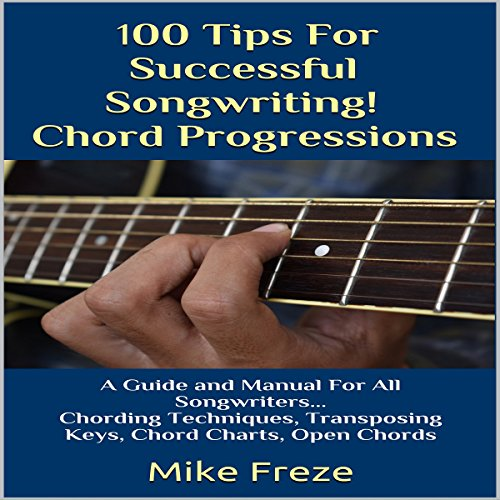 100 Tips for Successful Songwriting!     Chord Progressions              By:                                                                                                                                 Mike Freze                               Narrated by:                                                                                                                                 John Lewis,                                                                                        Vocus Focus                      Length: 33 mins     9 ratings     Overall 3.3