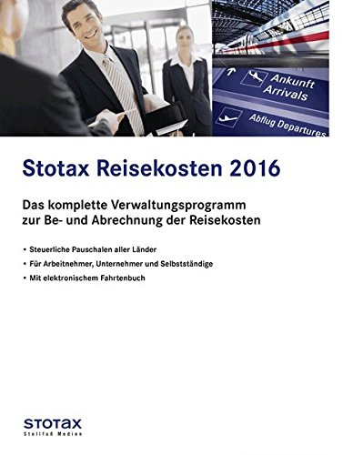 Stotax Reisekosten 2016, CD-ROM Das komplette Verwaltungsprogramm zur Be- und Abrechnung der Reisekosten. Steuerliche Pauschalen aller Länder. Für Arbeitnehmer, Unternehmer und Selbstständige. Mit elektronischem Fahrtenbuch. Für Window