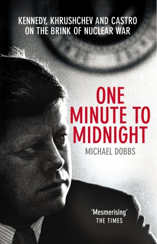 One Minute To Midnight: Kennedy, Khrushchev and Castro on the Brink of Nuclear War [Lingua inglese]