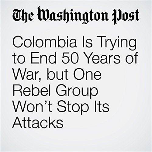 Colombia Is Trying to End 50 Years of War, but One Rebel Group Won't Stop Its Attacks copertina