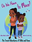 The Travel Adventures of Bella and Anna: Do We Have to Move? A children's book about the fun and fears of moving. (The Travel Adventures of Bella & Anna)