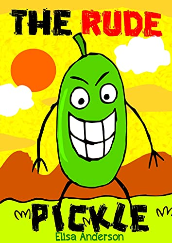 The Rude Pickle : A children's bedtime story for early readers, kindergartners and 1st graders with a moral lesson: An easy to read along tale for kids ... Early Reader Read Aloud Books for Kids)
