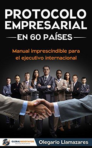 Protocolo empresarial en 60 países: Manual de protocolo para el ejecutivo internacional (Protocolo y Etiqueta)