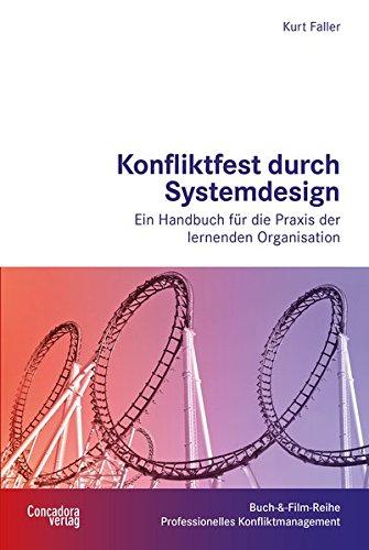 Konfliktfest durch Systemdesign: Ein Handbuch für die Praxis der lernenden Organisation (Buch-&-Film-Reihe Professionelles Konfliktmanagement)