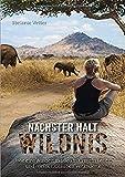 Nächster Halt: Wildnis: Wie eine Auszeit in Südafrika mein Leben und meinen Glauben veränderte