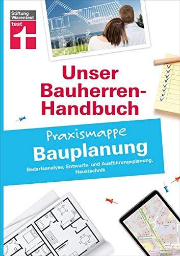 Bauherren-Praxismappe Bauplanung: Bedarfsanalyse, Entwurfs- und Ausführungsplanung, Haustechnik (Unser Bauherren-Handbuch Praxismappen)