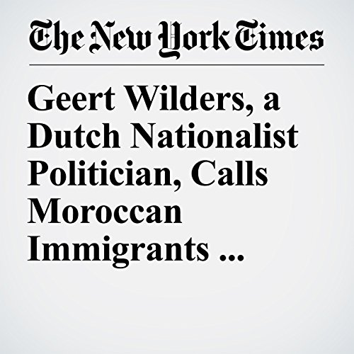 Geert Wilders, a Dutch Nationalist Politician, Calls Moroccan Immigrants 'Scum' copertina