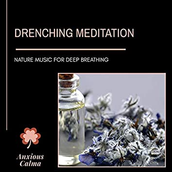 Drenching Meditation - Nature Music For Deep Breathing