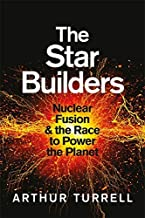 The Star Builders: Nuclear Fusion and the Race to Power the Planet (English Edition)