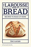 The Larousse Book of Bread: 80 Recipes to Make at Home