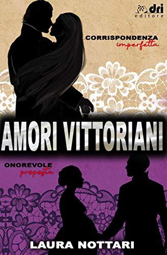 Amori Vittoriani: Corrispondenza Imperfetta e Onorevole Proposta IN BUNDLE (DriEditore HistoricalRomance) (Italian Edition)