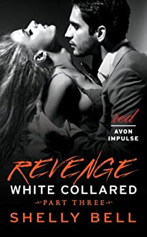 White Collared Part Three: Revenge (Benediction Book 3) by [Shelly Bell]