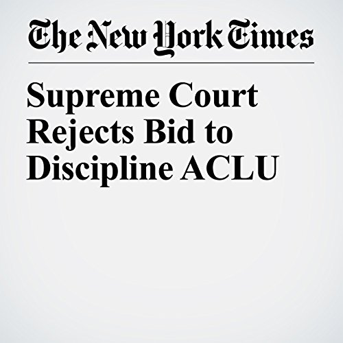 Supreme Court Rejects Bid to Discipline ACLU copertina
