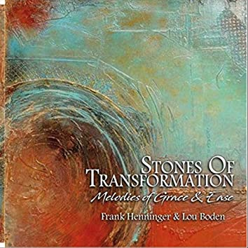 Stones of Transformation: Melodies of Grace & Ease