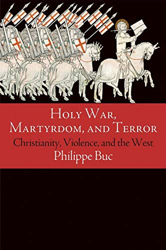 Buc, P: Holy War, Martyrdom, and Terror: Christianity, Violence, and the West (Haney Foundation)
