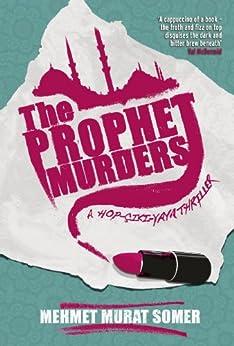 [Mehmet Murat Somer, Kenneth Dakan]のThe Prophet Murders: A HOP-CIKI-YAYA Thriller (English Edition)