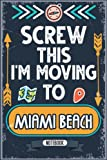 Screw This I m Moving To Miami: Hilarious Sarcastic Miami Traveling Notebook Journal   Vintage Cover Design With Funny Saying To Make Miami Lovers ... Birthdays, White Elephant, Thanksgiving