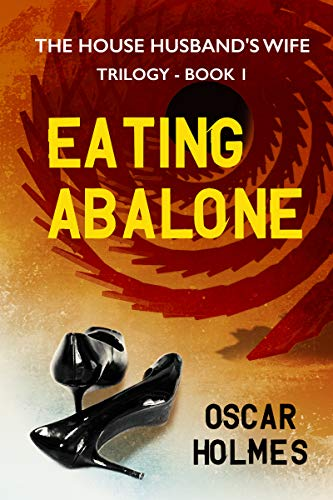 EATING ABALONE: Book One of The House Husband's Wife Trilogy (English Edition)