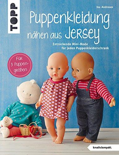 Puppenkleidung nähen aus Jersey: Entzückende Mini-Mode für jeden Puppenkleiderschrank. Für 3 Puppengrößen. (kreativ.kompakt.)
