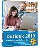 Outlook 2019 – Grundlagen und Aufbauwissen: inklusive Exchange-Server Funktionen für die Nutzung im Unternehmen!
