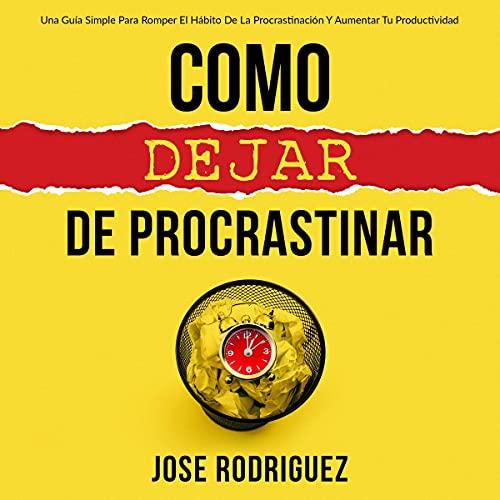 Como dejar de procrastinar [How to Stop Procrastinating] cover art