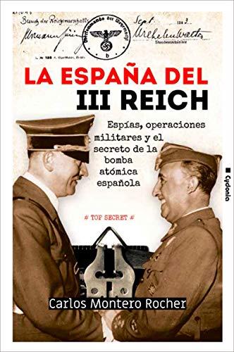 La España del III Reich: Espías, operaciones militares y el secreto de la bomba atómica española (Historia Oculta nº 22) eBook: Montero Rocher, Carlos: Amazon.es: Tienda Kindle