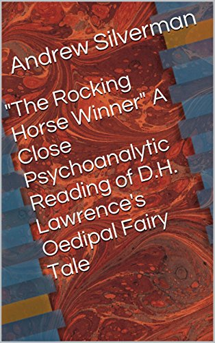 'The Rocking Horse Winner' A Close Psychoanalytic Reading of D.H. Lawrence's Oedipal Fairy Tale (Silvernotes Book 1)