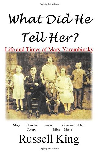 What Did He Tell Her?: The Life of Mary Yarembinsky (Jarem) King