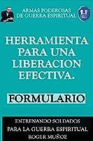 Herramienta Para Una Liberacion Efectiva. Formulario: Armas Poderosas de Guerra Espiritual