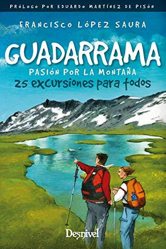 Guadarrama. Pasión Por La montaña. 25 excursiones para Todos