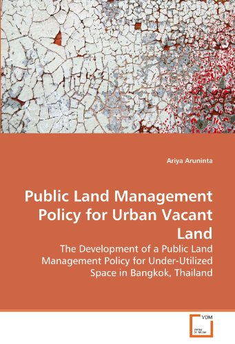 Public Land Management Policy for Urban Vacant Land: The Development of a Public Land Management Policy for Under-Utilized Space in Bangkok, Thailand
