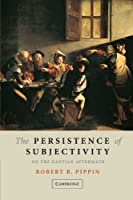 The Persistence of Subjectivity: On the Kantian Aftermath by Robert B. Pippin(2005-05-02)