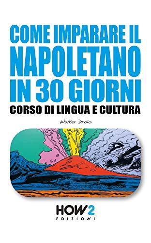 COME IMPARARE IL NAPOLETANO IN 30 GIORNI: Corso di Lingua e Cultura  (HOW2 Edizioni Vol. 142)