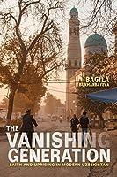 The Vanishing Generation: Faith and Uprising in Modern Uzbekistan