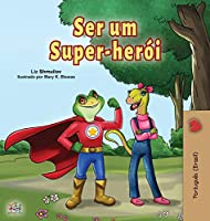Being a Superhero (Portuguese Book for Children -Brazil): Brazilian Portuguese (Portuguese Bedtime Collection -Brazil)