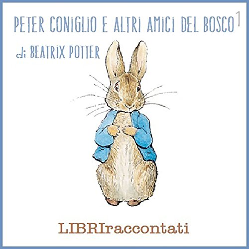 Peter Coniglio e altri amici del bosco 1 | Beatrix Potter