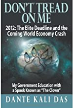 Don't Tread On Me 2012: The Elite Deadline and the Coming World Economy Crash: My Government Education with a Spook Known as The Clown