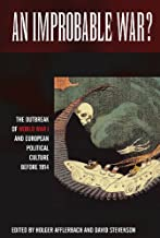 An Improbable War?: The Outbreak of World War I and European Political Culture before 1914 (English Edition)
