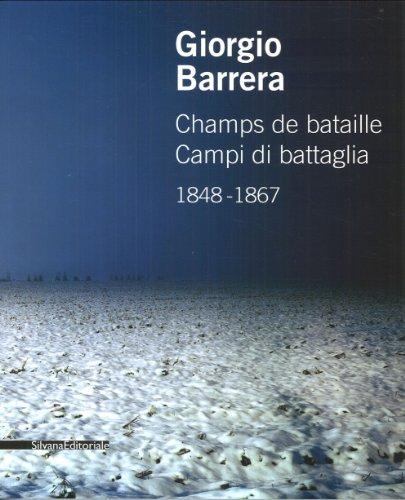 Giorgio Barrera. Champs de bataille-Campi di battaglia 1848-1867. Catalogo della mostra (Parigi, 17 marzo-22 aprile 2011). Ediz. bilingue