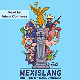 Mexislang     The Key to Understanding What the Hell Your Mexican Friends Are Saying              Written by:                                                                                                                                 Raúl Jiménez                               Narrated by:                                                                                                                                 Ariana Contreras                      Length: 3 hrs and 39 mins     Not rated yet     Overall 0.0