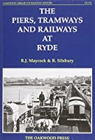The Piers, Tramways and Railways at Ryde (Oakwood Library of Railway History)
