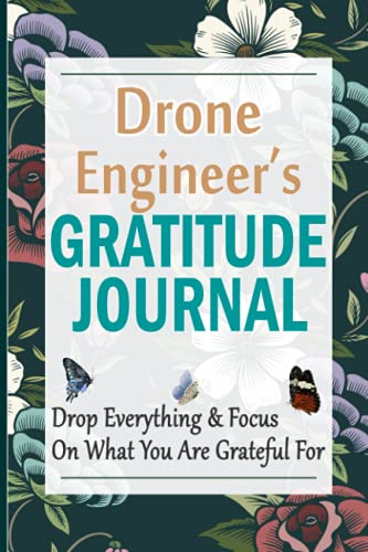 Drone Engineer's Gratitude Journal: 90 Days Gratitude Journal with Prompts for Drone Engineers | A Guide To Cultivate An Attitude Of Gratitude, Positivity and Happiness