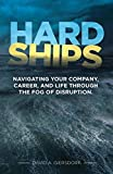 Hard Ships: Navigating Your Company, Career, and Life through the Fog of Disruption