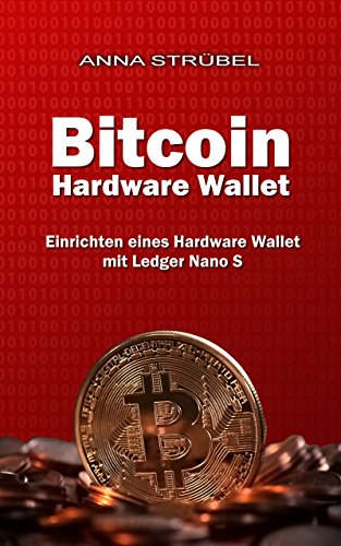 Bitcoin Hardware Wallet: Einrichten eines Hardware Wallet mit dem Ledger Nano S (German Edition)