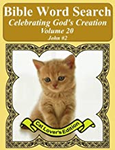Bible Word Search Celebrating God's Creation Volume 20: John #2 Extra Large Print (Bible Word Search Puzzles Jumbo Print Cat Lover's Edition)
