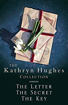 The Kathryn Hughes Collection: THE LETTER, THE SECRET and THE KEY by [Kathryn Hughes]