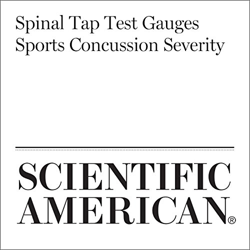 Spinal Tap Test Gauges Sports Concussion Severity                   By:                                                                                                                                 Abdul-Kareem Ahmed                               Narrated by:                                                                                                                                 Jef Holbrook                      Length: 6 mins     Not rated yet     Overall 0.0