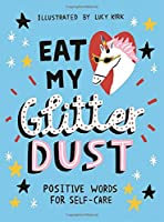 Eat My Glitter Dust: Positive Words for Self-care